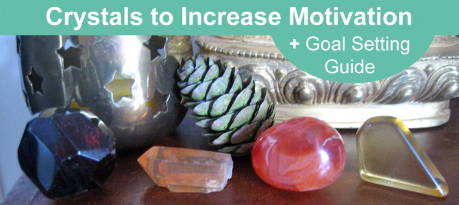 Crystals to Increase Motivation + Goal Setting Guide