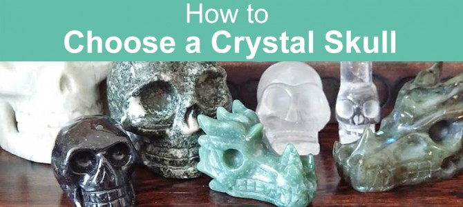 How To Choose a Crystal Skull