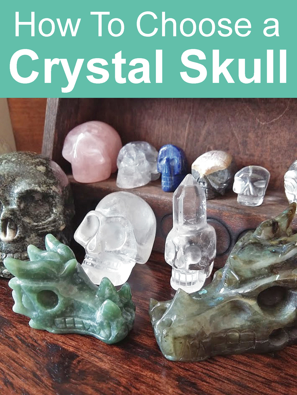How To Choose A Crystal Skull: What your crystal skull means
