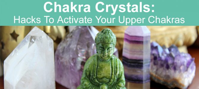 Activate Your Upper Chakras with Crystals