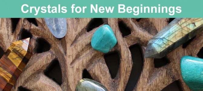 Crystals for New Beginnings and Making a Fresh Start