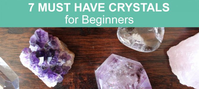 7 Must Have Crystals for Beginners and Everyone