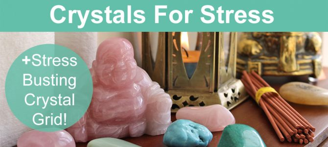 Crystals For Stress Relief Plus Stress Busting Crystal Grid