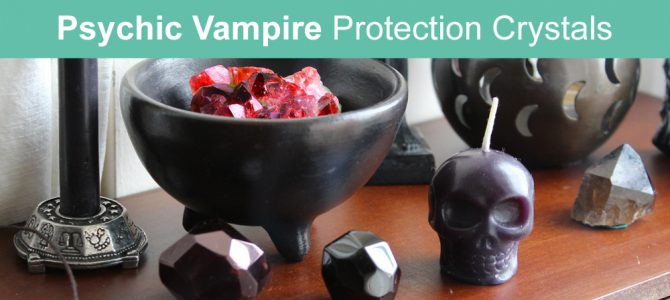 Psychic Vampire Protection Crystals