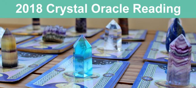2018 Oracle Card Reading and Personal Crystal Message For The Year Ahead