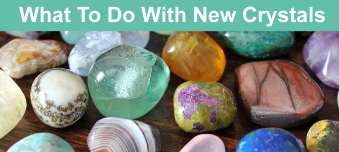 What To Do With New Crystals – Adjusting To Energy And Getting To Know Them