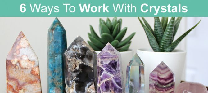6 Ways To Work With Crystals and Healing Stones