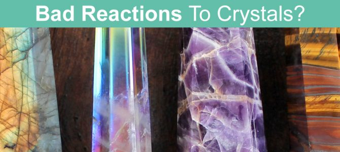 Bad Reaction To A Crystal? What to do