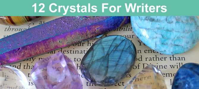 12 Crystals For Writers, Authors, Bloggers & Writing