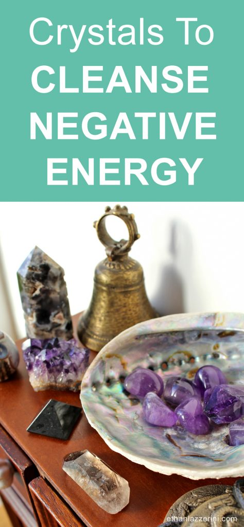 Crystals to cleanse negative energy