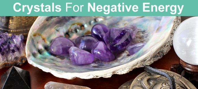 Crystals To Cleanse Negative Energy and Protect