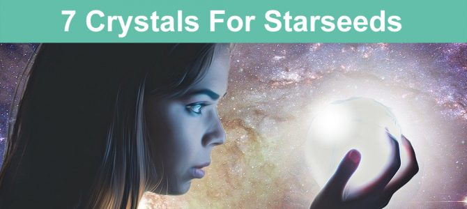 Crystals For Starseeds – 7 Cosmic Crystals